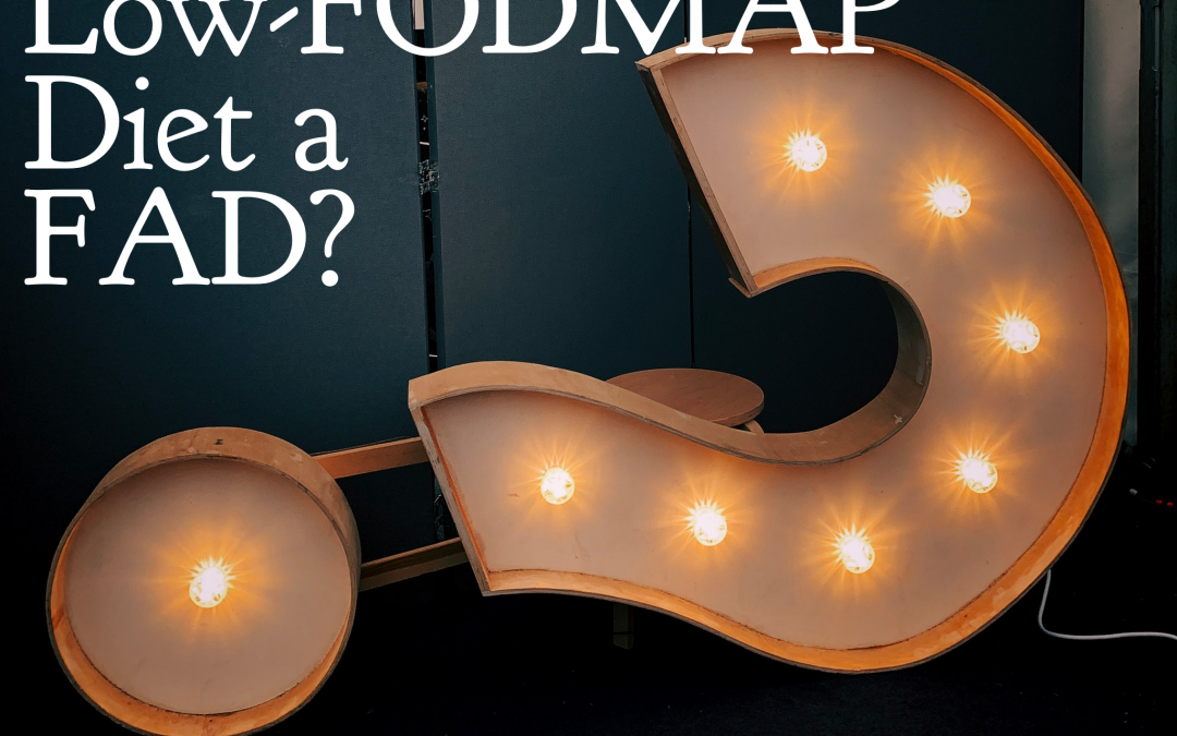 Is the Low-FODMAP Diet a Fad?